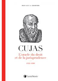 Cujas - L'oracle du droit et de la jurisprudence