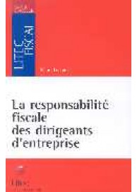 La responsabilité fiscale des dirigeants d'entreprise