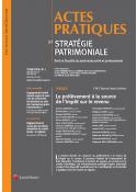 Actes pratiques et stratégie patrimoniale